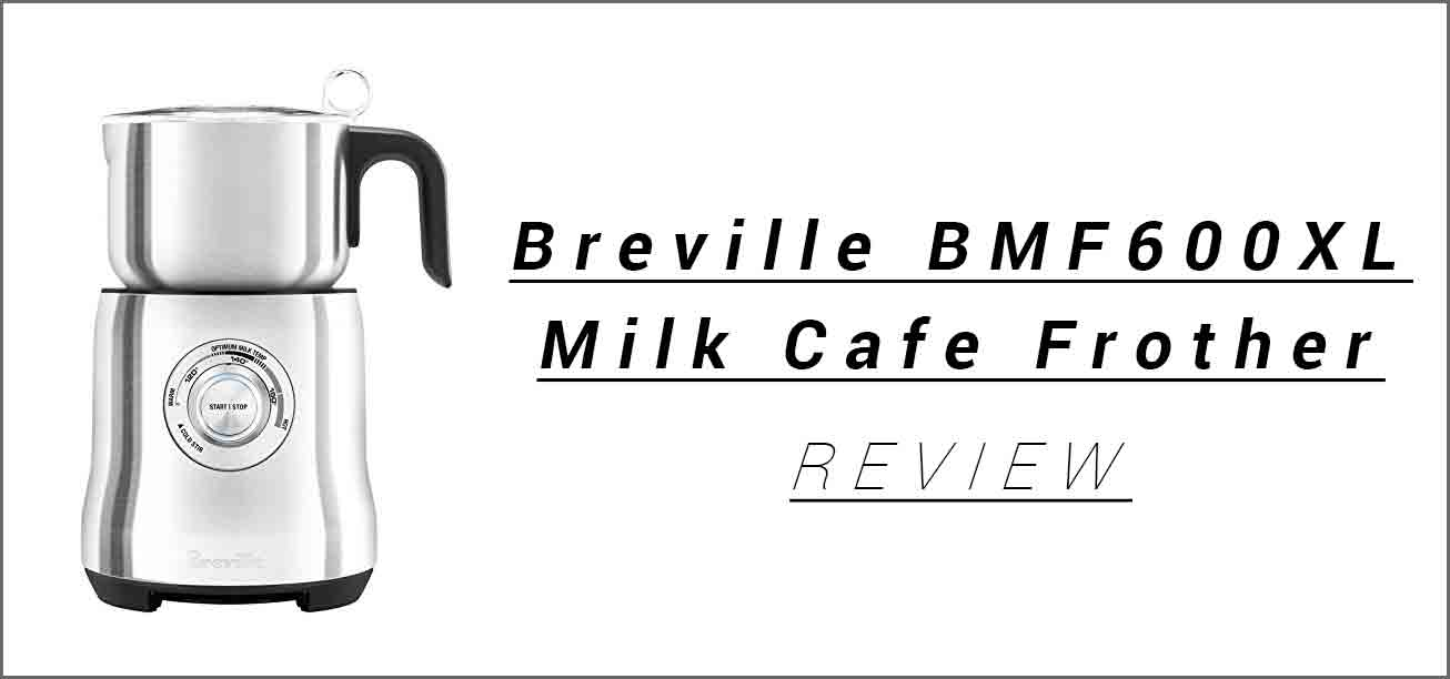 Breville BMF600XL Milk Cafe Frother Review